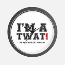 IM A TWAT! - OF THE HIGHEST ORDER!.png Wall Clock