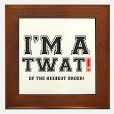 IM A TWAT! - OF THE HIGHEST ORDER!.png Framed Tile