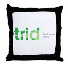 TRID The Reason I Drink Throw Pillow