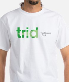 TRID The Reason I Drink Shirt