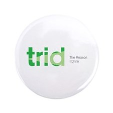 """TRID The Reason I Drink 3.5"""" Button (100 pack)"""