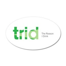 TRID The Reason I Drink 20x12 Oval Wall Decal