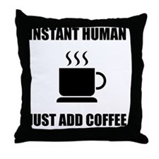 Instant Human Coffee Throw Pillow
