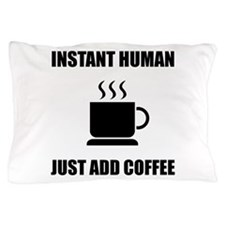 Instant Human Coffee Pillow Case