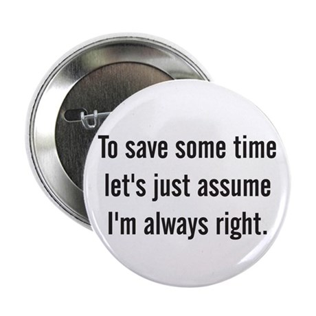 To save some time let's assume I'm always right Bu
