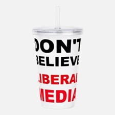 Dont Believe Liberal Media Acrylic Double-wall Tum