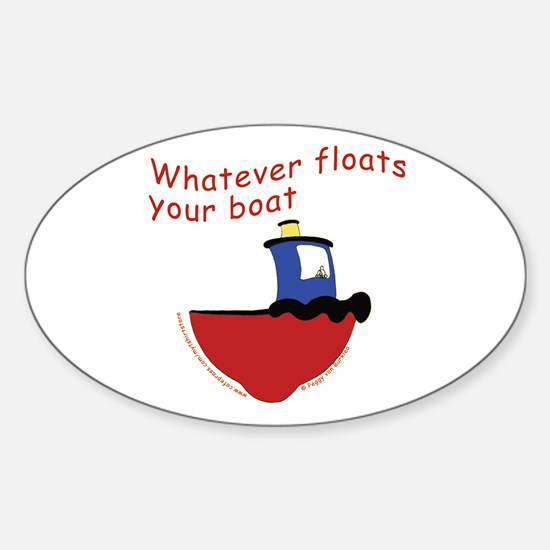 Whatever floats your boat Oval Decal