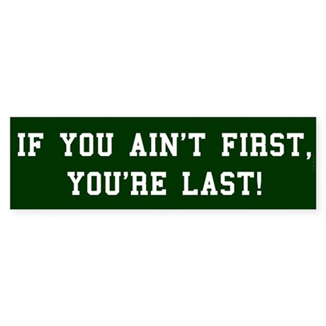 """If You're Not First,"" Bumper Sticker"