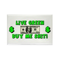 """""""Live Green: Buy Me Shit!"""" Rectangle Magnet"""