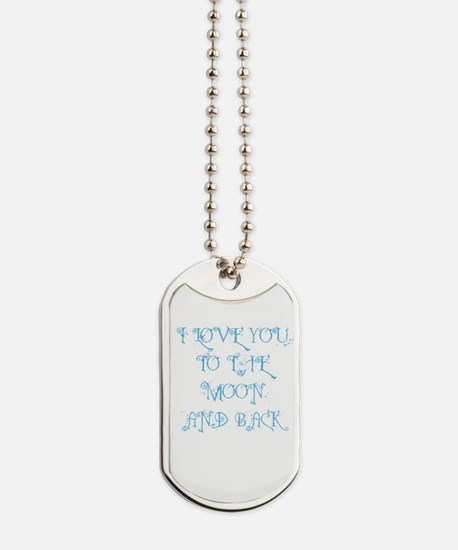 I LOVE YOU TO THE MOON AND BACK Dog Tags