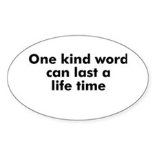 One kind word can last a life Oval Bumper Stickers