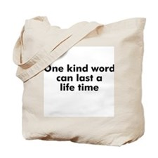 One kind word can last a life Tote Bag