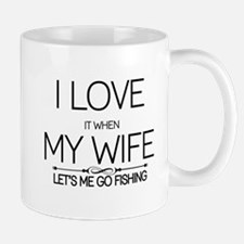 I Love It When My Wife Lets Me Go Fishing Mugs