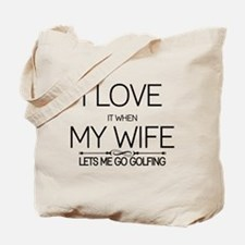 i love it when my wife lets me go golfing Tote Bag