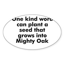 One kind word can plant a see Oval Decal