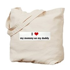 I Love my mommy an my daddy  Tote Bag