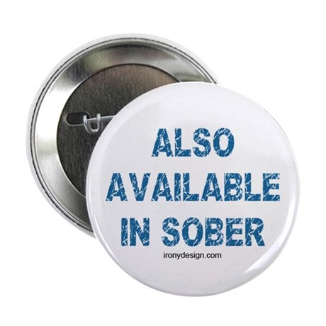 """Also Available in Sober 2.25"""" Button"""