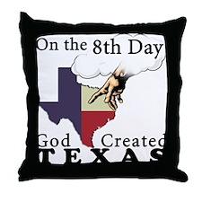 On the 8th Day God Created Texas Throw Pillow
