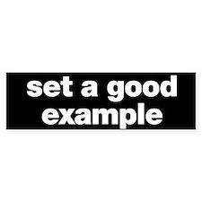 SET A GOOD EXAMPLE bumper sticker