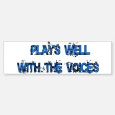 Plays Well With The Voices Bumper Bumper Bumper Sticker