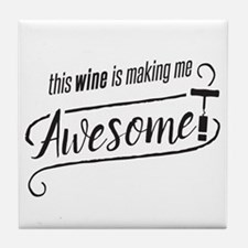 This WINE is making me Awesome! Tile Coaster