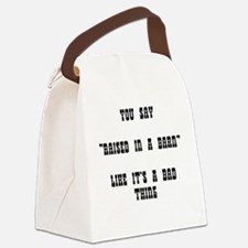"""YOU SAY """"RAISED IN A BARN"""" LIKE I Canvas Lunch Bag"""