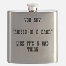 """YOU SAY """"RAISED IN A BARN"""" LIKE IT'S A BAD T Flask"""
