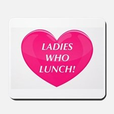 Ladies Who Lunch! Mousepad