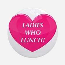 Ladies Who Lunch! Round Ornament