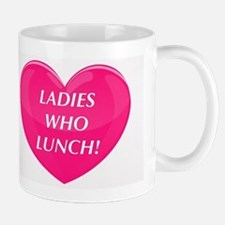 Ladies Who Lunch! Mugs
