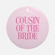 Cousin of the Bride Round Ornament