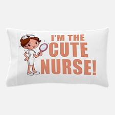 I'm The Cute Nurse Pillow Case