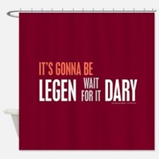 It's Gonna Be Legendary Shower Curtain