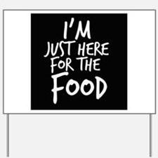 Im Just Here For The Food Yard Sign