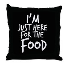 Im Just Here For The Food Throw Pillow