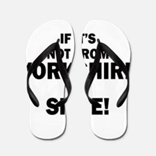 if its not from yorkshire its shite Flip Flops