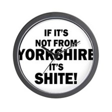 if its not from yorkshire its shite Wall Clock