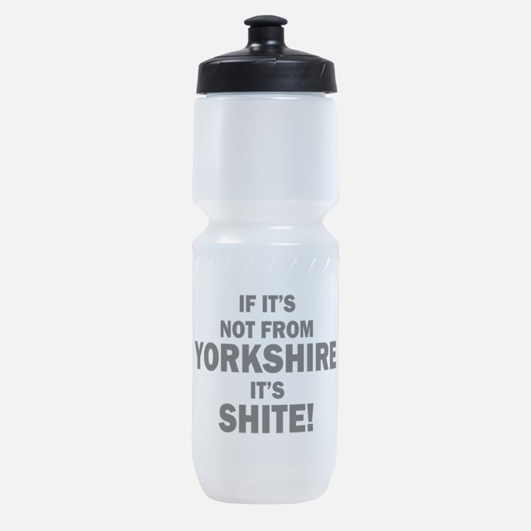 if its not from yorkshire its shite Sports Bottle