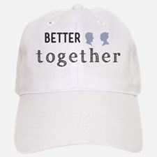 Better together Baseball Baseball Cap