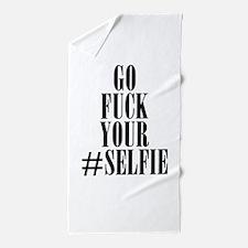 go fuck your selfie Beach Towel