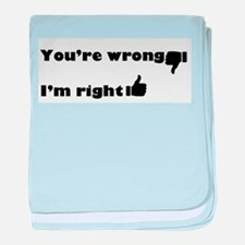 youre wrong im right baby blanket