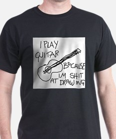 i play guitar because im shit at drawing T-Shirt