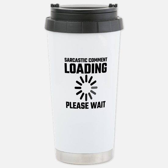 Sarcastic Comment Loadi Stainless Steel Travel Mug
