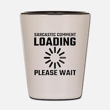 Sarcastic Comment Loading Please Wait Shot Glass