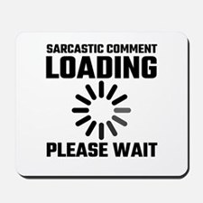 Sarcastic Comment Loading Please Wait Mousepad