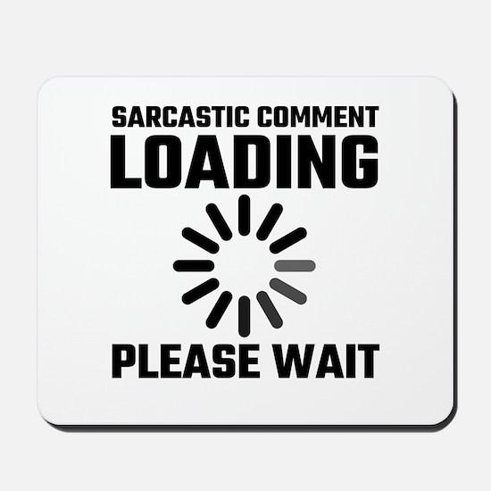 Sarcastic Comment Loading Please Wait Mousepad