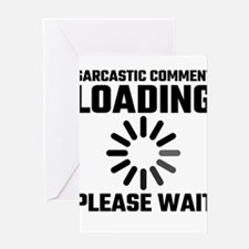 Sarcastic Comment Loading Please Wa Greeting Cards