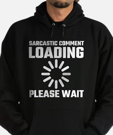 Sarcastic Comment Loading Please Wai Hoodie
