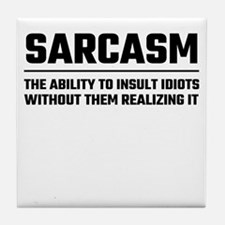 Sarcasm The Ability To Insult Idiots Tile Coaster