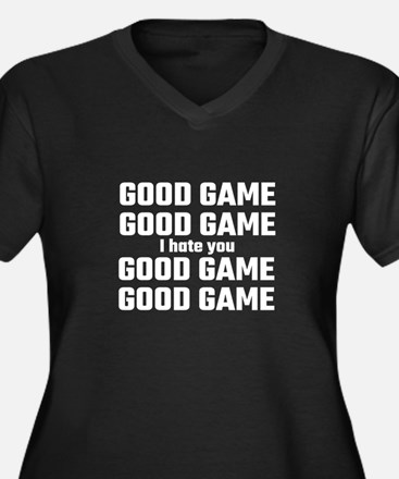 Good Game, Good Game, I Hate You Plus Size T-Shirt